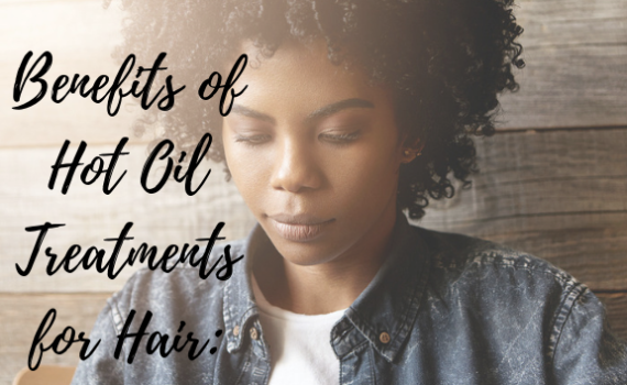 benefits of hot oil treatments for natural hair