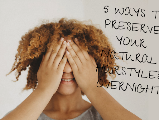 ways to preserve natural hairstyles overnight