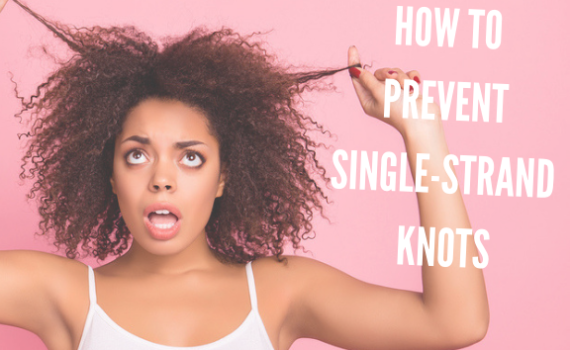 how to prevent single-strand knots in natural hair