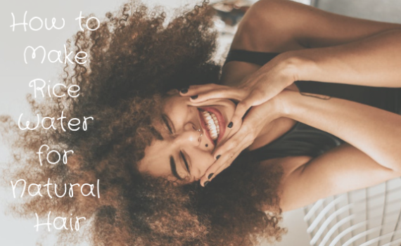how to make rice water for natural hair