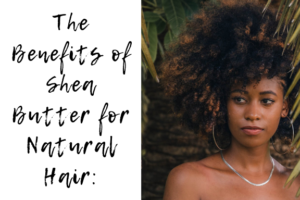 benefits of shea butter for natural hair