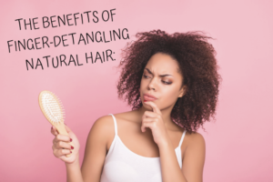 benefits of finger detangling natural hair