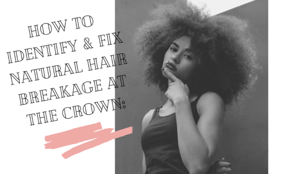 How to Identify and Fix Natural Hair Breakage at the Crown